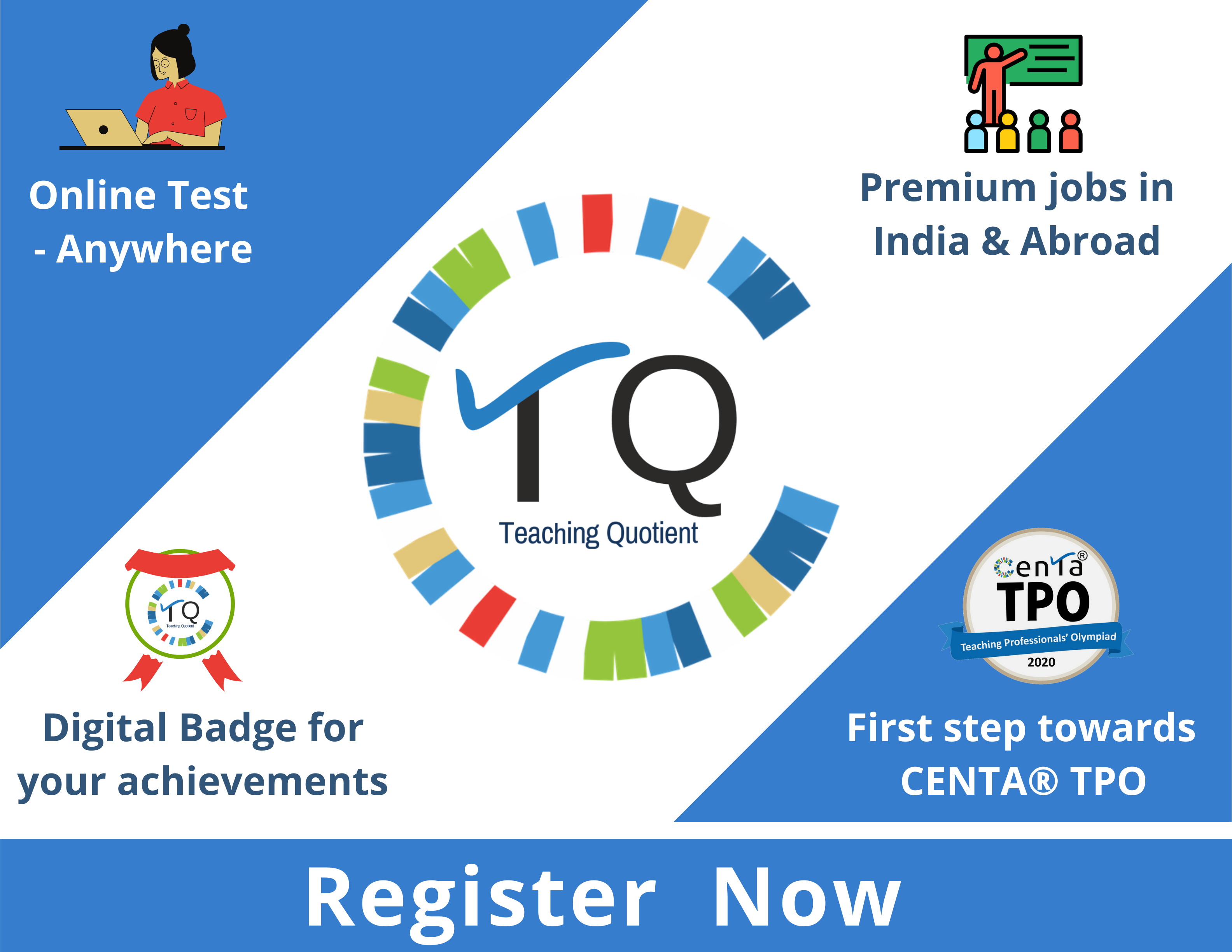 Online Test - Anywhere Premium jobs in India & Abroad  Digital Badge for  your achievements First step towards  CENTA TPO CENTA® TQ (TEACHING QUOTIENT) Register  Now